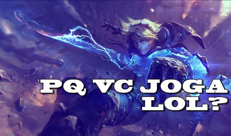 Por que voc� joga League of Legends?