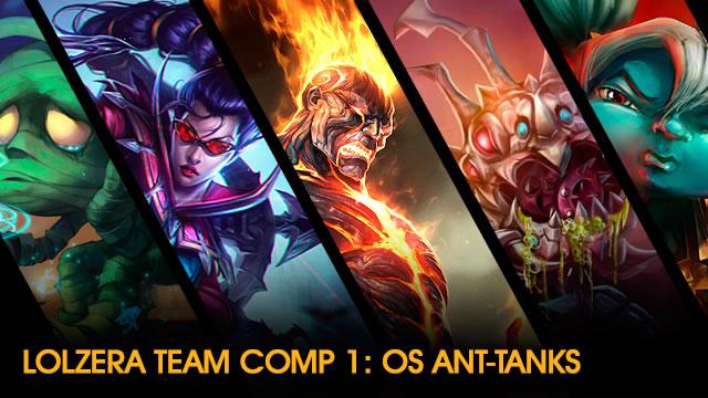 LOLzera Team Comp 1: Os Ant-Tanks