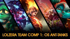 LOLzera Team Comp 1: Os Ant-Tank